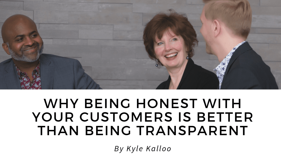 Why Being Honest with Your Customers is Better than Being Transparent   Change My Business Coaching blog
